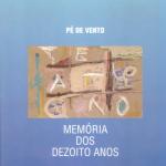 PÉ DE VENTO - MEMÓRIA DOS DEZOITO ANOS